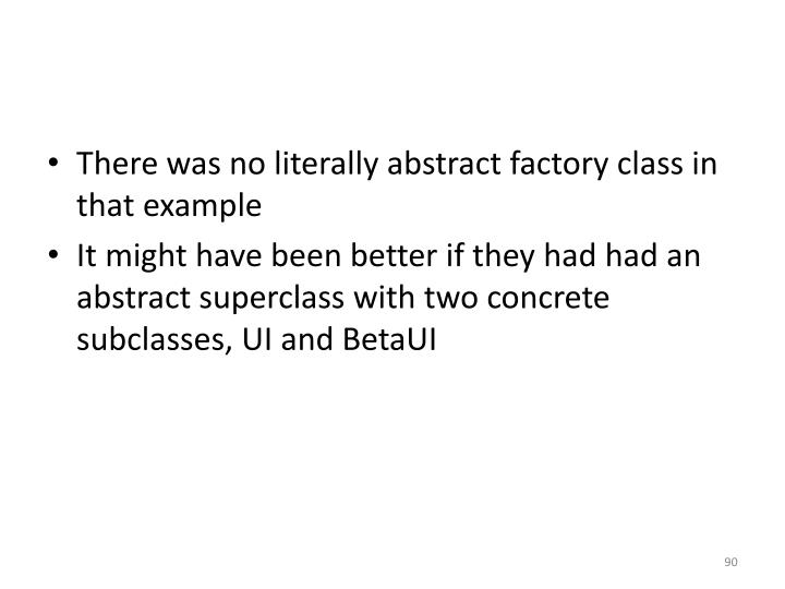 There was no literally abstract factory class in that example