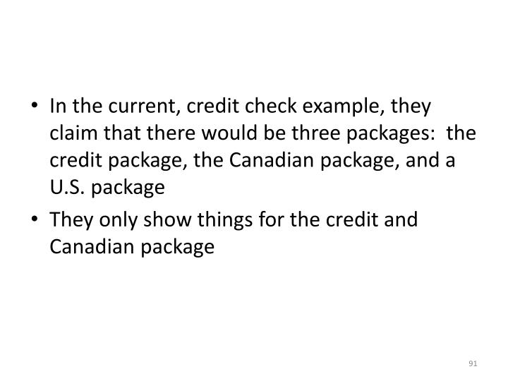 In the current, credit check example, they claim that there would be three packages:  the credit package, the Canadian package, and a U.S. package
