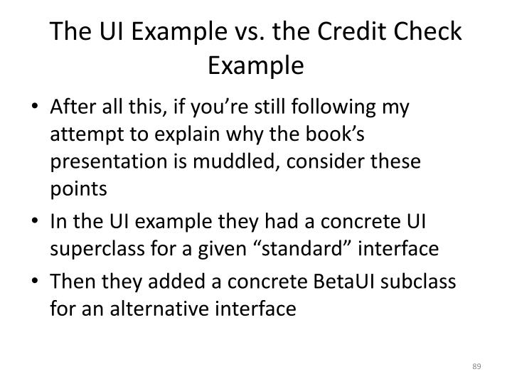 The UI Example vs. the Credit Check Example