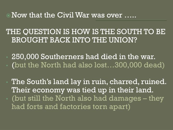Now that the Civil War was over …..
