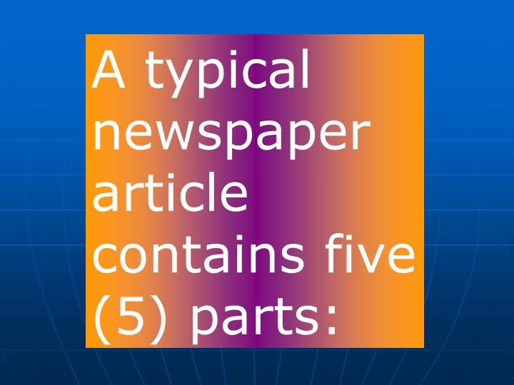 A typical newspaper article contains five (5) parts: