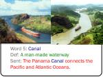 word 5 canal def a man made waterway sent the panama canal connects the pacific and atlantic oceans