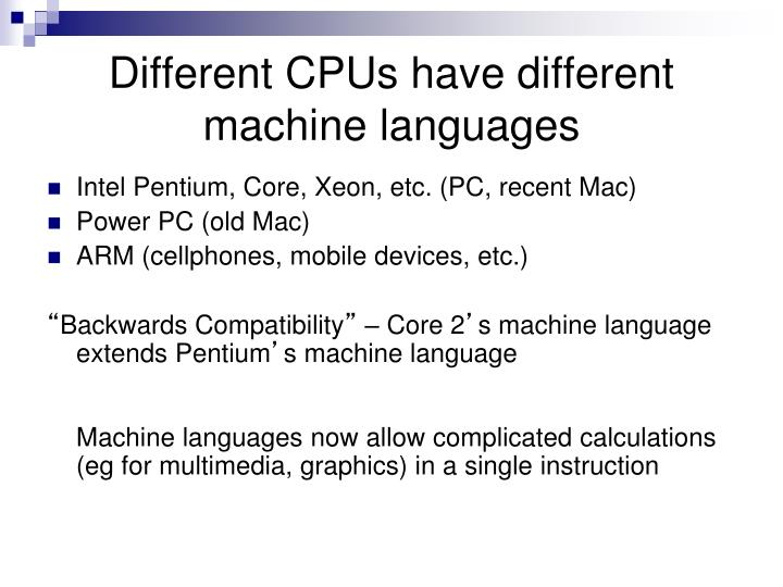 Different CPUs have different machine languages