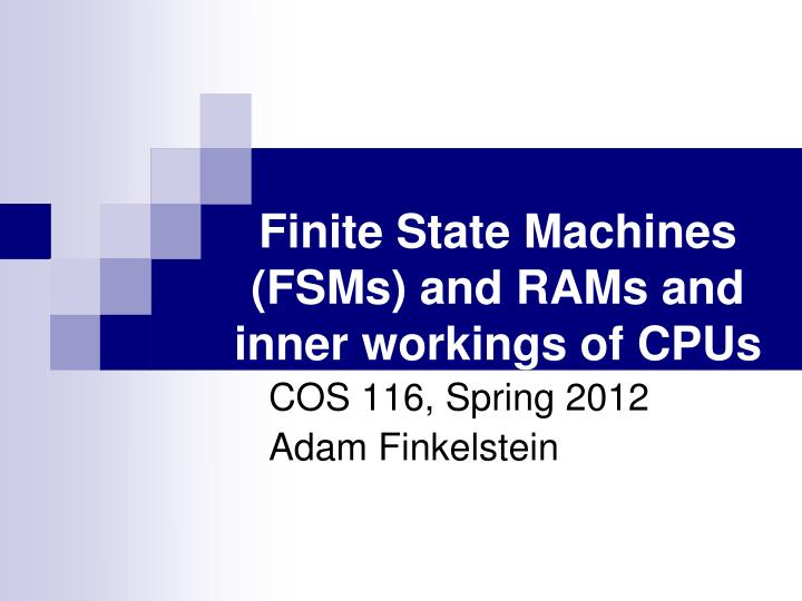 Finite state machines fsms and rams and inner workings of cpus