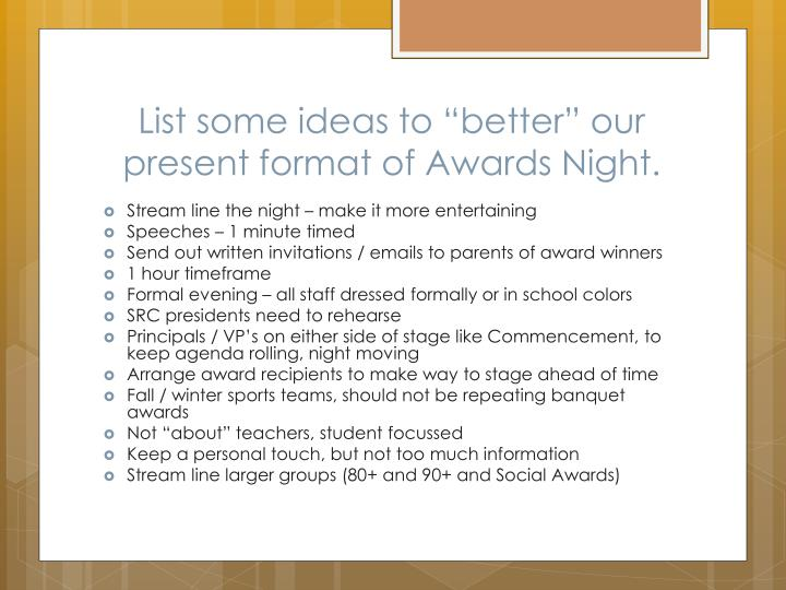 "List some ideas to ""better"" our present format of Awards Night."