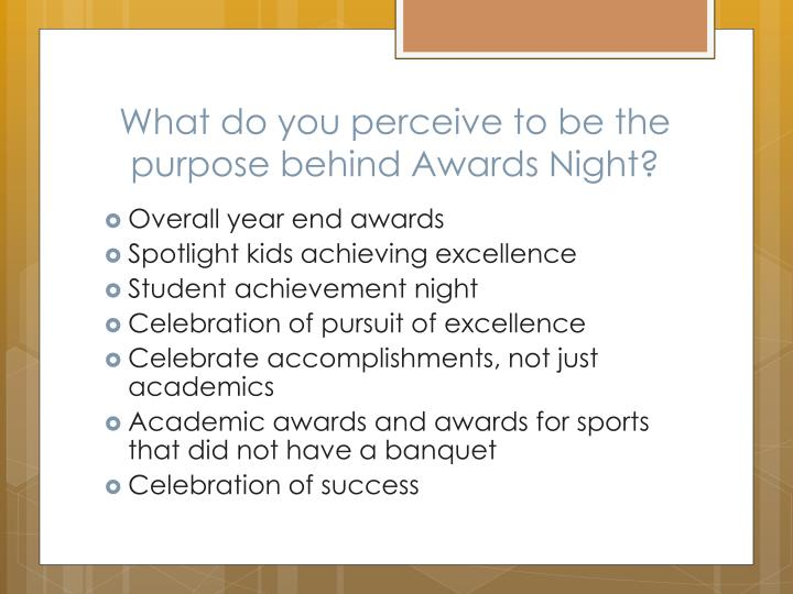 What do you perceive to be the purpose behind Awards Night?