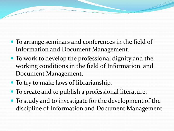 To arrange seminars and conferences in the field of Information and Document Management.