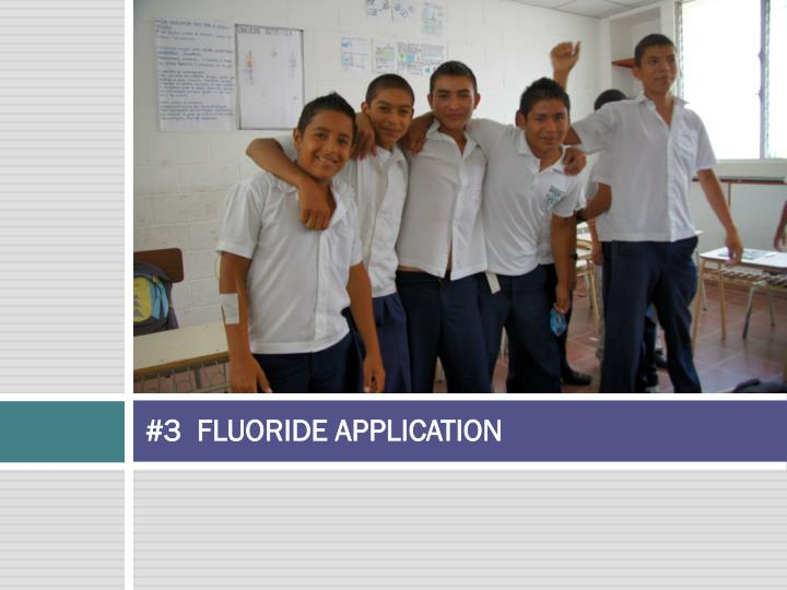 #3  FLUORIDE APPLICATION