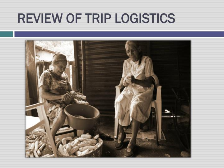 REVIEW OF TRIP LOGISTICS