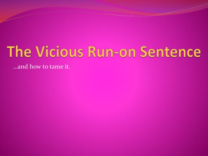 The Vicious Run-on