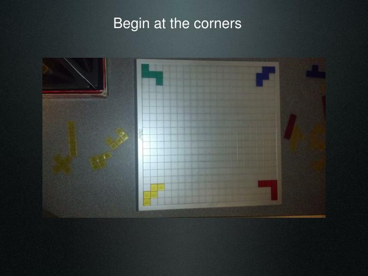 Begin at the corners