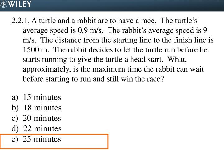 2.2.1. A turtle and a rabbit are to have a race.  The turtle's average speed is 0.9