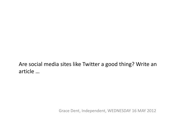 Are social media sites like Twitter a good thing? Write an article …