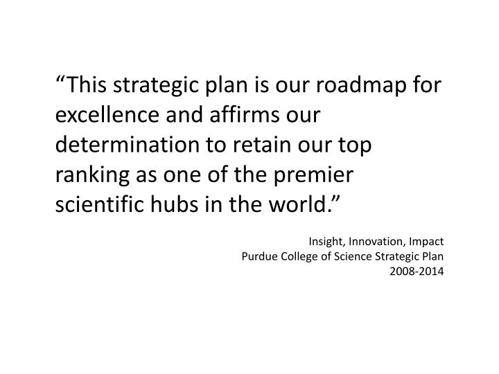 """""""This strategic plan is our roadmap for excellence and affirms our determination to retain our top ranking as one of the premier scientific hubs in the world."""""""