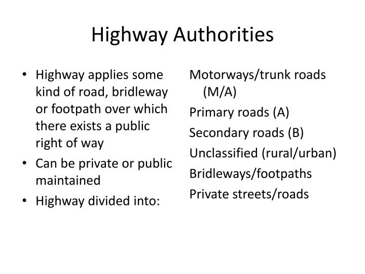 Highway applies some kind of road, bridleway or footpath over which there exists a public right of way