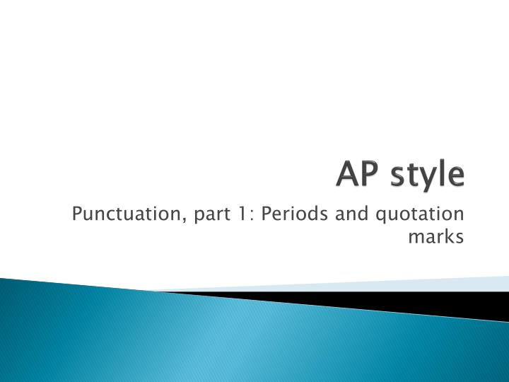 ap style quotations Mc210 punctuating quotes direct quotes direct quotes — as full sentences or as partial direct quotes — add color, texture and believability to interviews the.