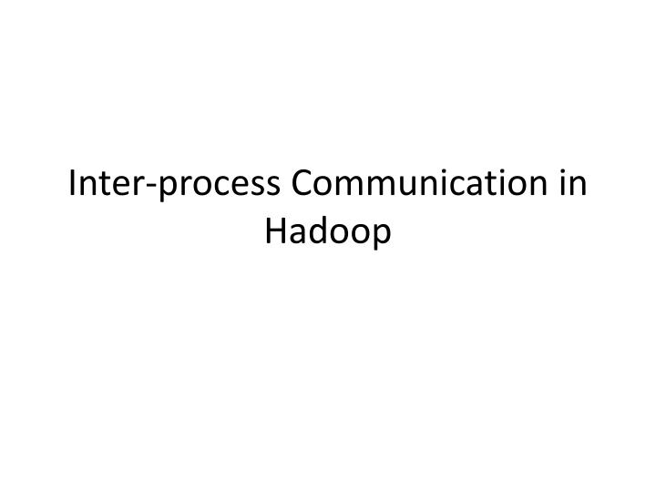 Inter process communication in hadoop