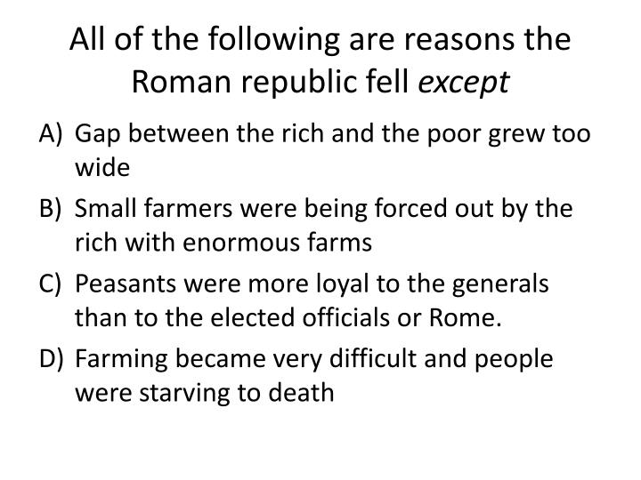 All of the following are reasons the Roman republic fell