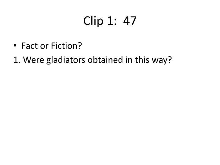 Clip 1:  47