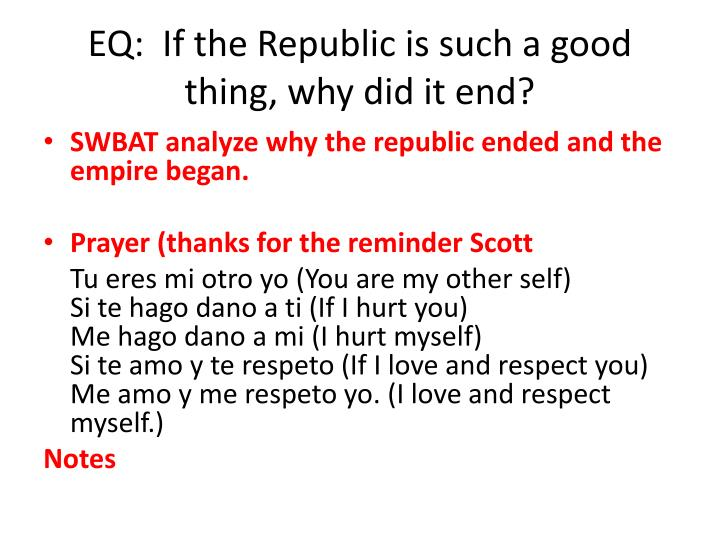 EQ:  If the Republic is such a good thing, why did it end?