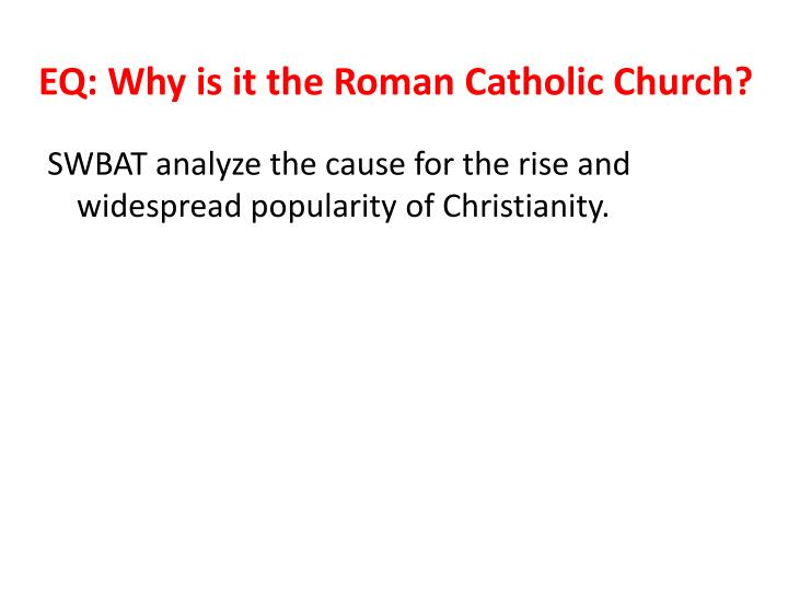 EQ: Why is it the Roman Catholic Church?