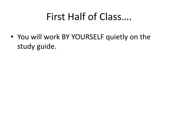 First Half of Class….