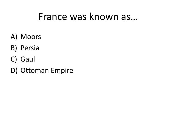 France was known as…