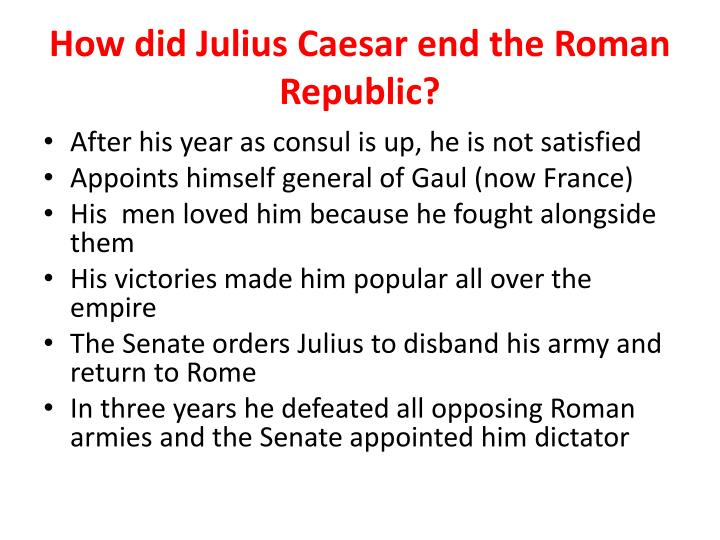 How did Julius Caesar end the Roman Republic?