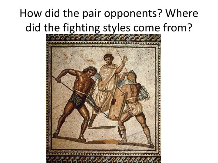 How did the pair opponents? Where did the fighting styles come from?