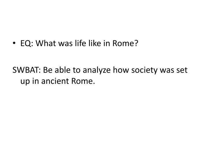EQ: What was life like in Rome?