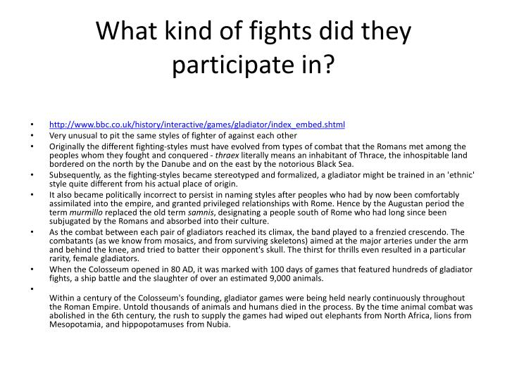 What kind of fights did they participate in?