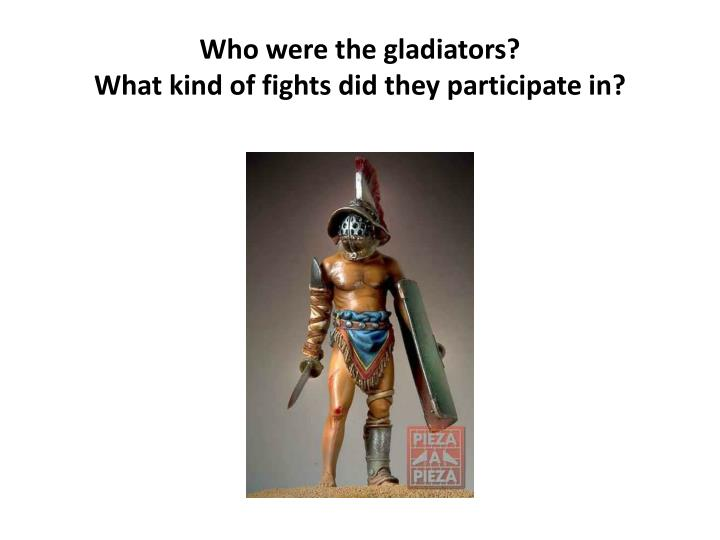 Who were the gladiators?