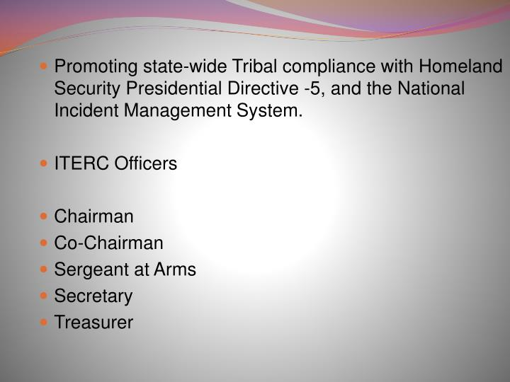 Promoting state-wide Tribal compliance with Homeland Security Presidential Directive -5, and the National Incident Management System.