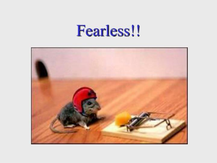 Fearless!!