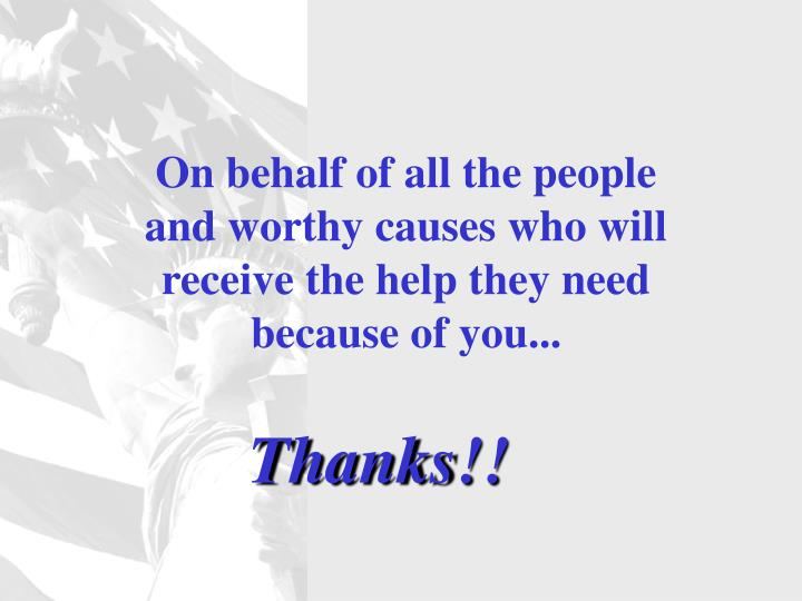 On behalf of all the people and worthy causes who will receive the help they need because of you...