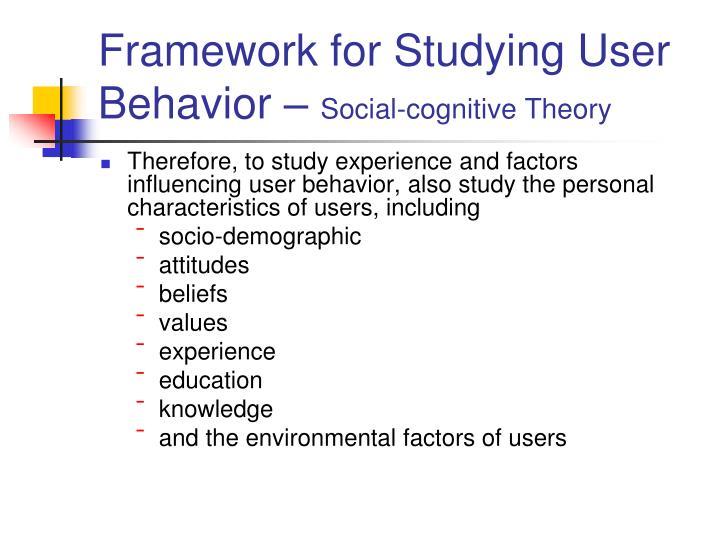 Framework for Studying User Behavior –