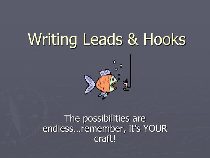 writing hooks for essays powerpoint Begin with a creative hook that ends in a way which allows you to tie in to any prompt given the following is an example of a creative hook introduction.