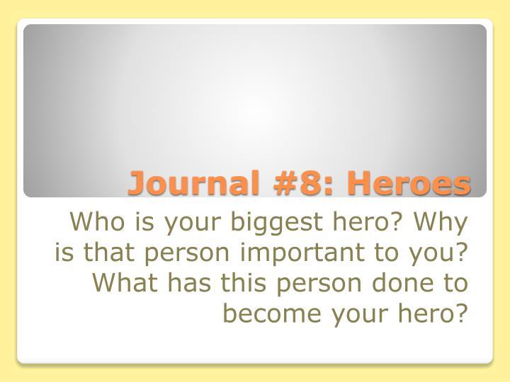 Journal #8: Heroes