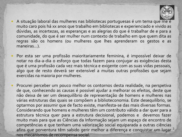 A situação laboral das mulheres nas bibliotecas portuguesas é um tema que me é muito caro pois há