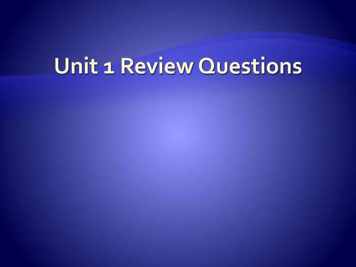 Unit 1 review questions