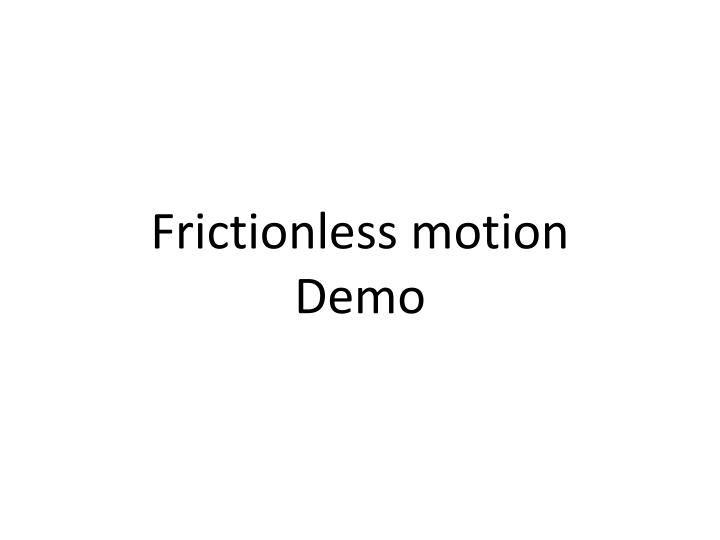 Frictionless motion demo