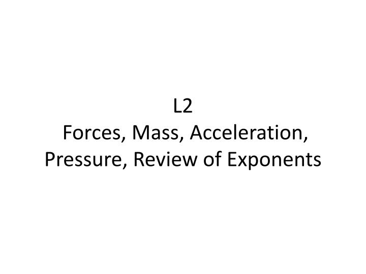 L2 forces mass acceleration pressure review of exponents
