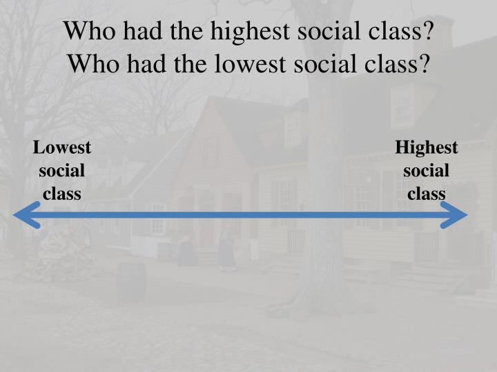 Who had the highest social class?  Who had the lowest social class?