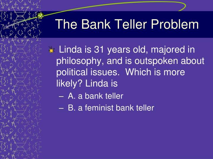 The Bank Teller Problem