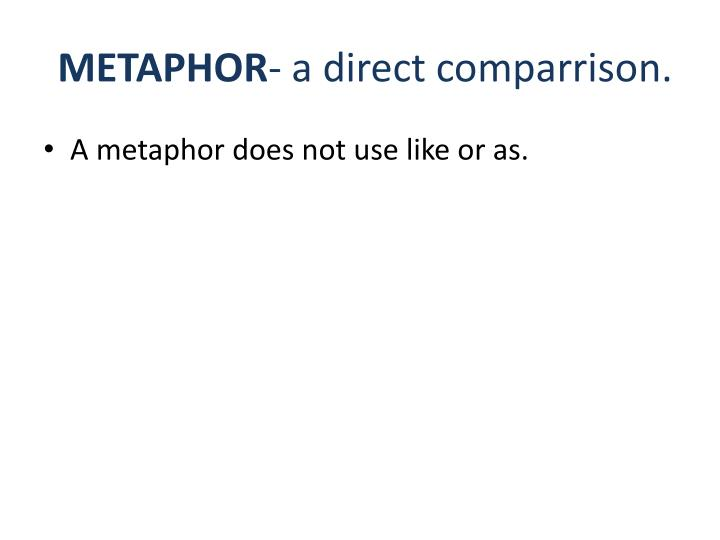 Metaphor a direct comparrison
