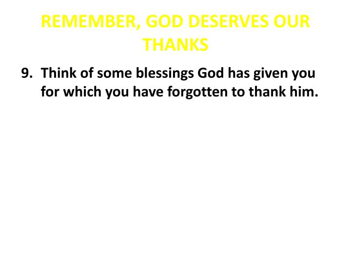 REMEMBER, GOD DESERVES OUR THANKS