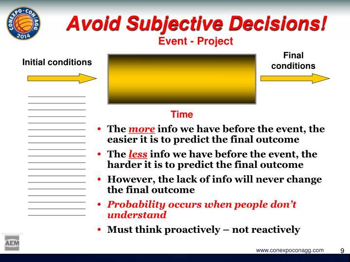 Avoid Subjective Decisions!