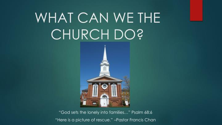 WHAT CAN WE THE CHURCH DO?