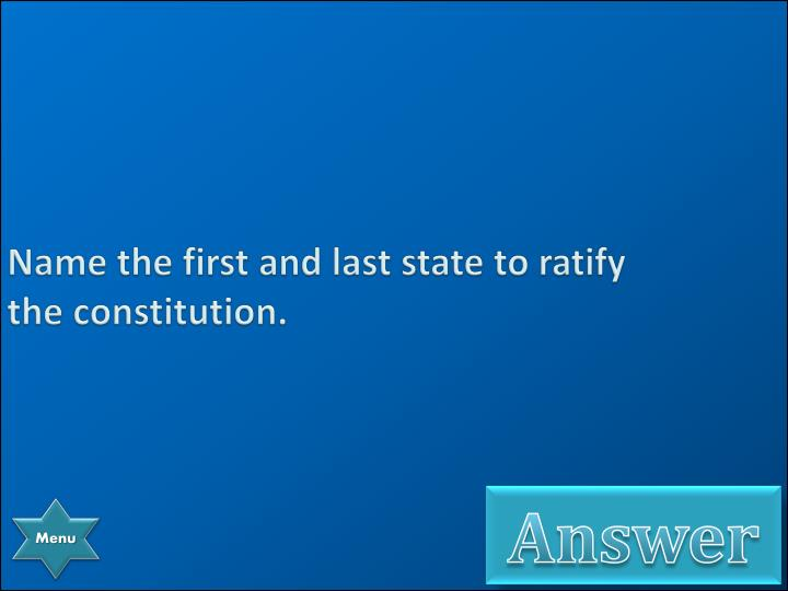 Name the first and last state to ratify the constitution.