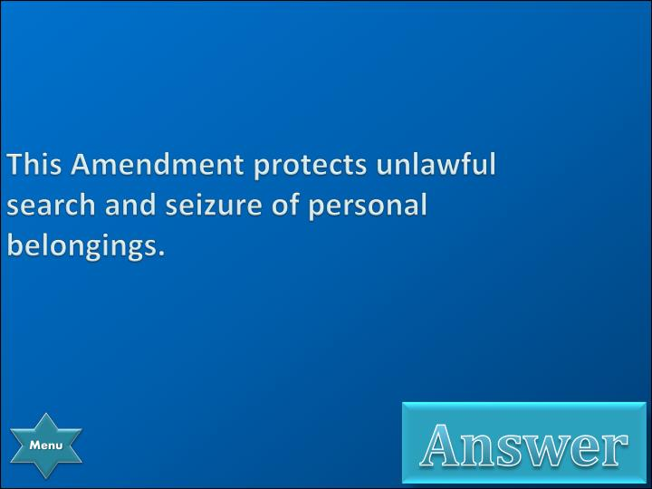 This Amendment protects unlawful search and seizure of personal belongings.